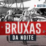 Bruxas da Noite: As Aviadoras que Aterrorizavam os Alemães